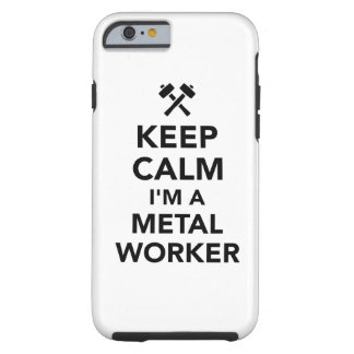 Keep calm I'm a metal worker Tough iPhone 6 Case