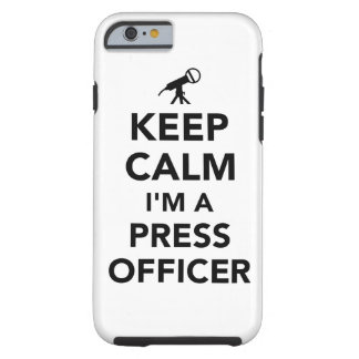 Keep calm I'm a press officer Tough iPhone 6 Case