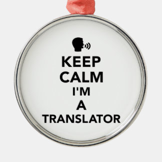 Keep calm I'm a translator Metal Ornament