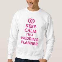 Keep calm I'm a wedding planner Sweatshirt