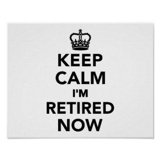 Keep calm I'm retired now Poster