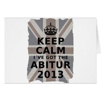 KEEP CALM I´VE GOT THE ABITUR 2013 GREETING CARD