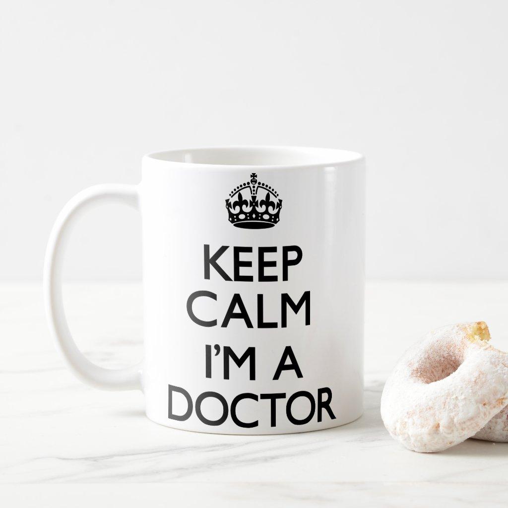 """""""Keep Calm I'm a Doctor"""" Coffee Mug"""