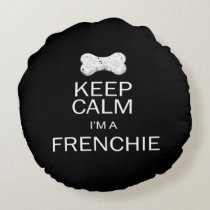 Keep Calm I'm a Frenchie(Fawn Frenchie) Round Pillow