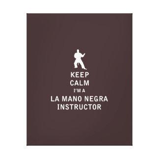 Keep Calm I'm a La Mano Negra Instructor Stretched Canvas Prints