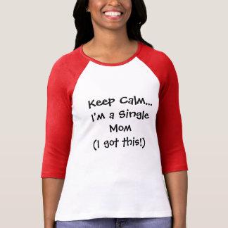 Keep Calm... I'm a Single Mom T-Shirt