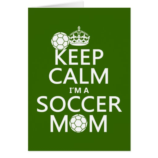 Keep Calm I'm a Soccer Mom (in any color) Greeting Cards