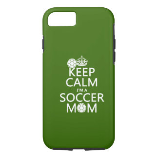 Keep Calm I'm a Soccer Mom (in any color) iPhone 7 Case