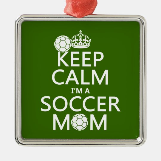 Keep Calm I'm a Soccer Mom (in any color) Metal Ornament