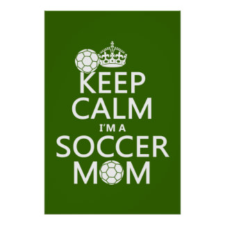 Keep Calm I'm a Soccer Mom (in any color) Print