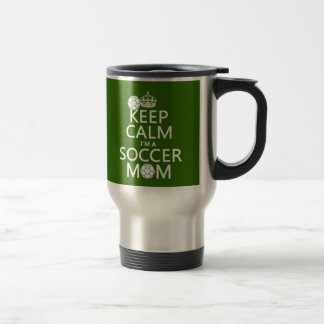 Keep Calm I'm a Soccer Mom (in any color) Travel Mug