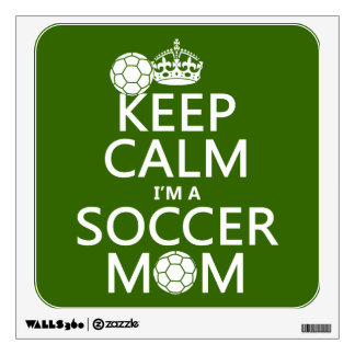 Keep Calm I'm a Soccer Mom (in any color) Wall Sticker