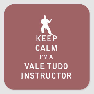 Keep Calm I'm a Vale Tudo Instructor Square Sticker