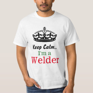 Keep calm..I'm a welder T-Shirt