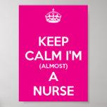 Keep Calm I'm (Almost) A Nurse Poster