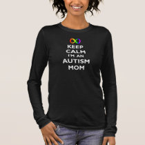Keep Calm I'm An Autism Mom (Dark) Long Sleeve T-Shirt