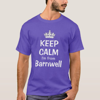 Keep calm I'm from barnwell T-Shirt