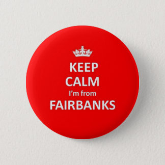 Keep calm I'm from Fairbanks Pinback Button