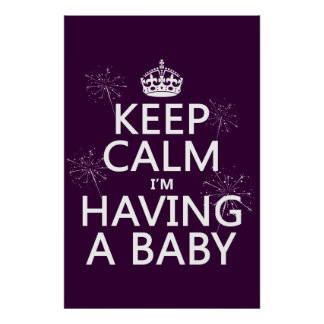 Keep Calm I'm Having A Baby (any color) Poster