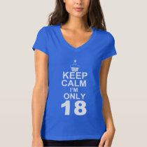 KEEP Calm I'm ONLY 18 Birthday Tee