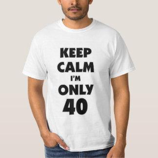 Keep calm I'm only 40 T-Shirt
