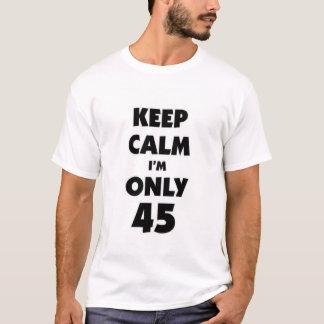 Keep calm I'm only 45 T-Shirt