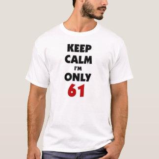 Keep calm I'm only 61 T-Shirt