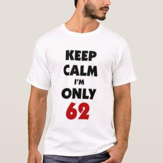 Keep calm I'm only 62 T-Shirt