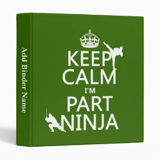 Keep Calm I'm Part Ninja (in any color) 3 Ring Binder