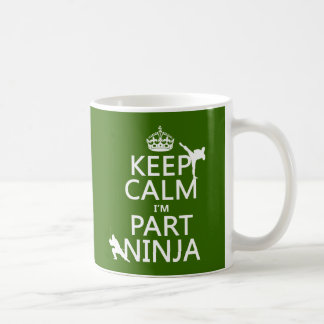 Keep Calm I'm Part Ninja (in any color) Coffee Mug