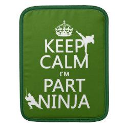 iPad Sleeve with Keep Calm I'm Part Ninja design