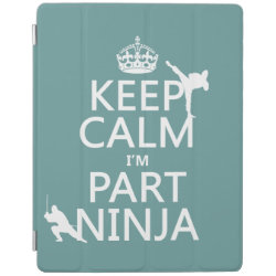 iPad 2/3/4 Cover with Keep Calm I'm Part Ninja design