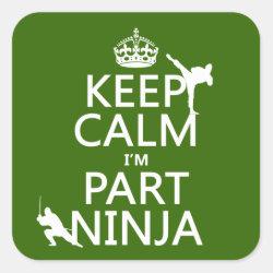 Square Sticker with Keep Calm I'm Part Ninja design