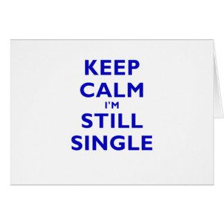 Keep Calm Im Still Single Greeting Card