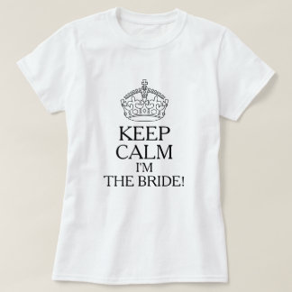Keep Calm I'm The Bride! T-Shirt