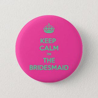 Keep Calm I'm The Bridesmaid Button
