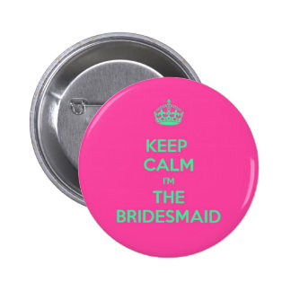 Keep Calm I'm The Bridesmaid Pinback Buttons