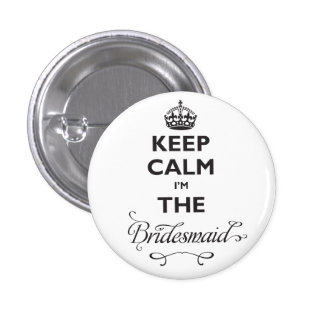 Keep Calm I'm The Bridesmaid Cute Wedding Name Tag 1 Inch Round Button