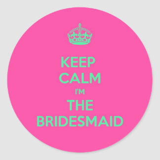 Keep Calm I'm The Bridesmaid Classic Round Sticker
