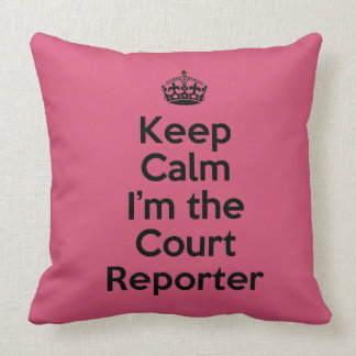 Keep Calm I'm the Court Reporter Throw Pillow