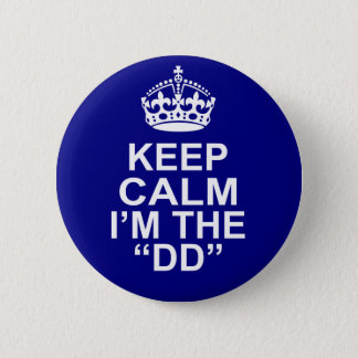 Keep Calm I'm The DD (Designated Driver) Pinback Button