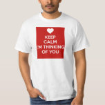 Keep Calm I'm Thinking of You T-Shirt