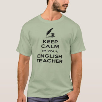 Keep Calm I'm Your English Teacher - Quill T-Shirt