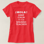 Keep Calm I'm Your Spanish Teacher Shirts