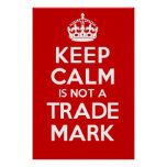 KEEP CALM is not a TRADE MARK Poster