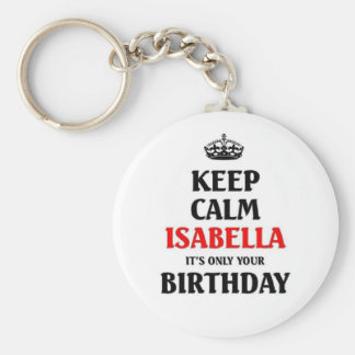 Keep calm Isabella it's only your birthday Keychain