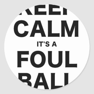 Keep Calm Its a Foul Ball Round Stickers