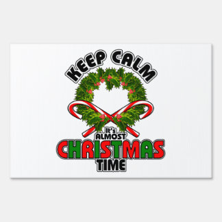 Keep Calm its Almost Christmas Time Yard Sign