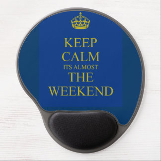 KEEP CALM ITS ALMOST THE WEEKEND MOUSE PAD GEL MOUSE PAD