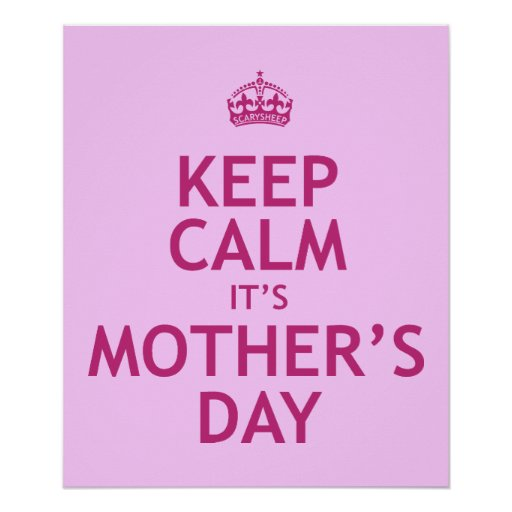 Keep Calm it's Mother's Day Poster